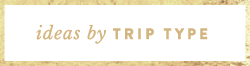 Ideas by Trip Type